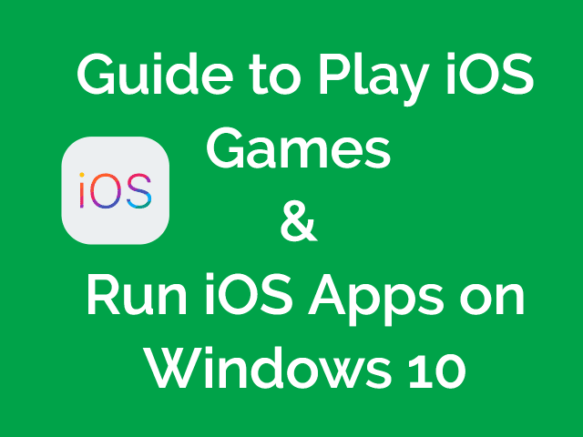Play Ios Games Run Ios Apps On Windows 10 Pc For Free